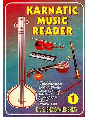 Karnatic Music Reader (Part 1) (Containing Introduction Saptha Swara, Sarali Varisa, Janta Varisa, Alankaram, Gitam, Swarajathi )