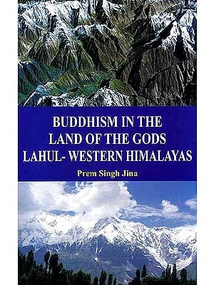 Buddhism In The Land of The Gods Lahul Western Himalayas