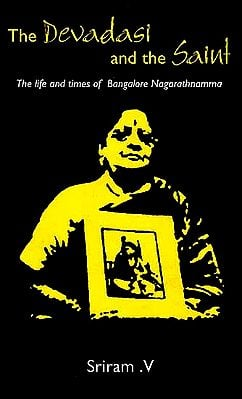 The Devadasi and The Saint (The Life times of Bangalore Nagarathnamna)