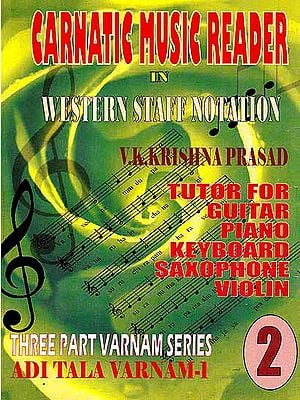 Carnatic Music Reader In Western Staff Notation (Tutor For Guitar, Piano, Keyboard, Saxophone Violin) (Three Part Varnam Series Adi Tala Varnam ? 1) (Part 2)