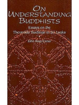 On Understanding Buddhists (Essays on the Theravada Tradition in Sri Lanka)