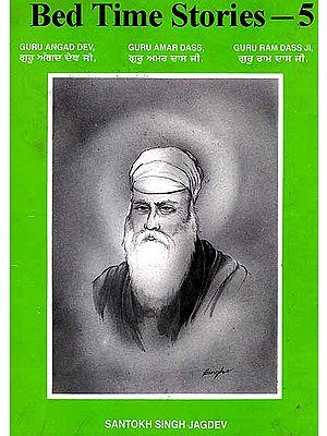 Bed Time Stories-5 (Guru Angad Dev Ji, Guru Amar Dass Ji and Guru Ram Dass Ji)