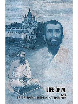 Life of M. and Sri Sri Ramakrishna Kathamrita