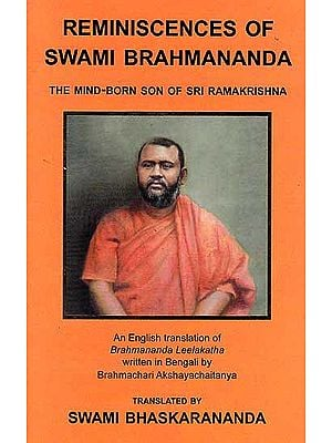 Reminiscences of Swami Brahmananda (The Mind-Born Son of Sri Ramakrishna)