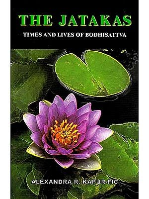 The Jatakas (Times and Lives of Bodhisattva)