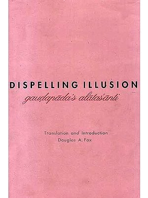 Dispelling Illusion (Gaudapada's Alatasanti)