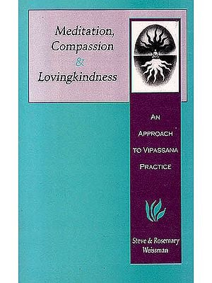 Meditation Compassion and Lovingkindness (An Approach To Vipassana Practice)