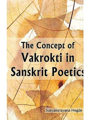 The Concept of Vakrokti in Sanskrit Poetics