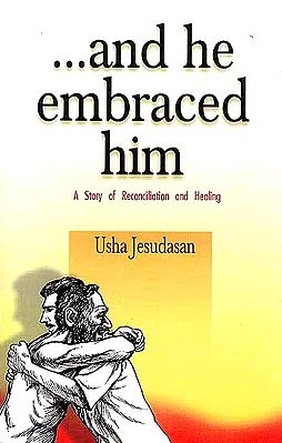 And He Embraced Him – A Story of Reconciliation and Healing