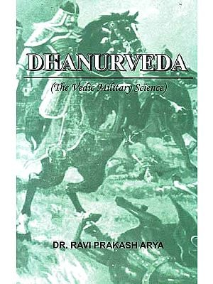 Dhanurveda (The Vedic Military Science)