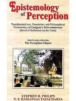 Epistemology of PerceptionCommentary of Gangesa's Tattvacintamani (Jewel of 