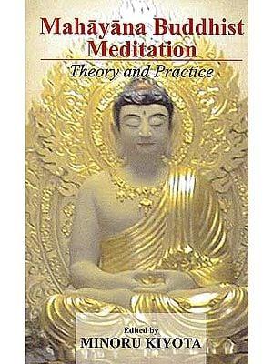 Mahayana Buddhist Meditation (Theory and Practice)