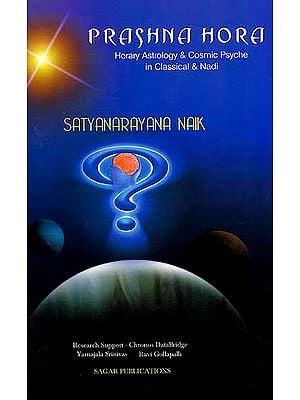 Prashna Hora: Horary Astrology and Cosmic Psyche in Classical and Nadi
