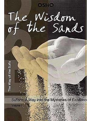 The Wisdom of the Sands: Sufism - A Way into the Mysteries of Existence