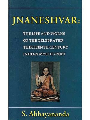 Jnaneshvar: (The Life And Works of The Celebrated Thirteenth Century Indian Mystic-Poet)