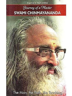 Journey of a Master: Swami Chinmayananda (The Man, the Path, the Teaching)