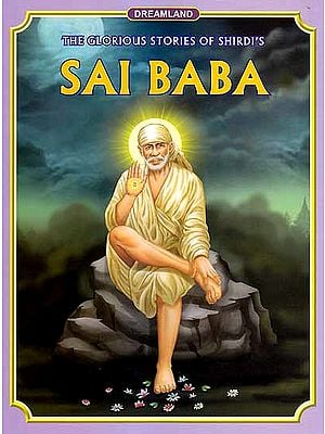 The Glorious Stories of Shirdi?s Sai Baba
