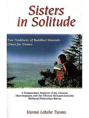 Sisters in Solitude – Two Traditions of Buddhist Monastic Ethics for Women