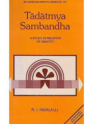 Tadatmya Sambandha – A Study in Relation of Identity