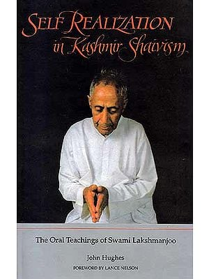 Self Realization in Kashmir Shaivism: The Oral Teachings of Swami Lakshman Joo