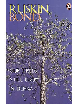 Ruskin Bond: Our Trees Still Grow In Dehra