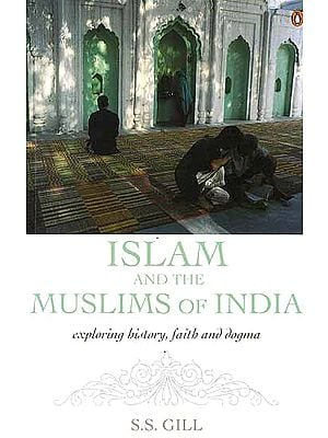 Islam and the Muslims of India Exploring History, Faith and Dogma