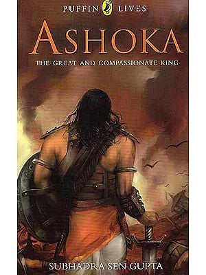Ashoka the Great and Compassionate King