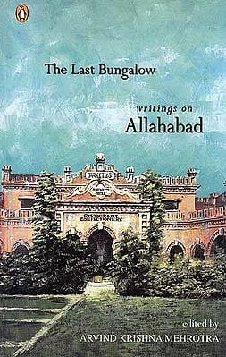 The Last Bungalow: Writings on Allahabad