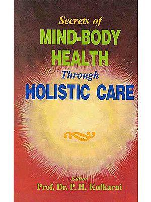 Secrets of Mind-Body Health Through Holistic Care