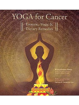 Yoga for Cancer ? Esoteric, Yogic and Dietary Remedies