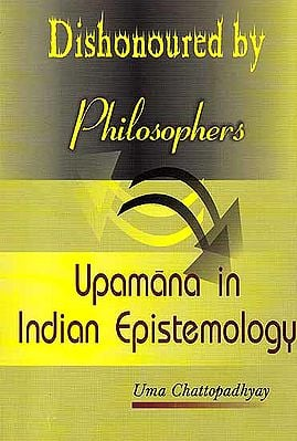 Dishonoured by Philosophers – Upamana in Indian Epistemology