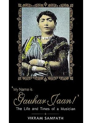 My Name is Gauhar Jaan! The Life and Times of a Musician - With CD