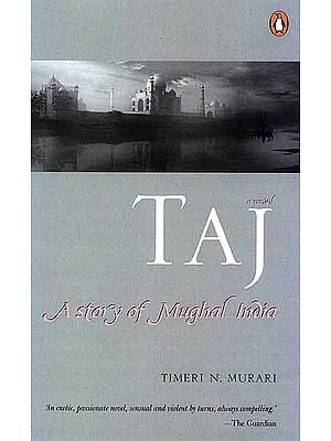 Taj A Story of Mughal India ('An Exotic, Passionate Novel, Sensual and Violent by Turns, 