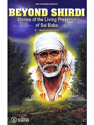 Beyond Shirdi Stories of the Living Presence of Sai Baba