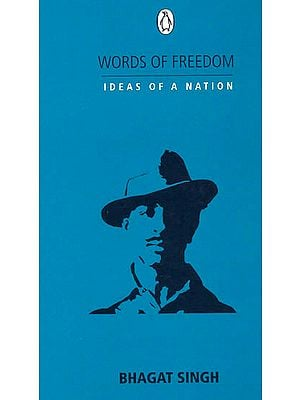 Words of Freedom Ideas of a Nation: Bhagat Singh