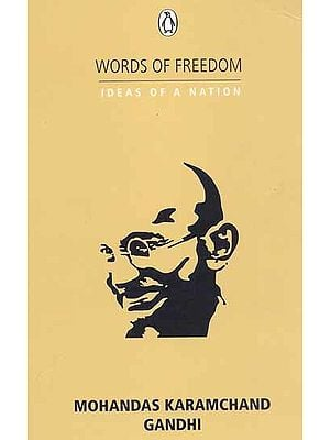 Words of Freedom Ideas of a Nation: Mohandas Karamchand Gandhi