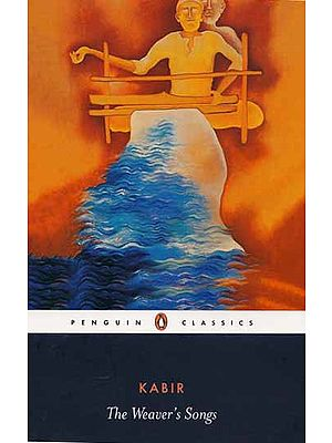 Kabir: The Weaver's Songs