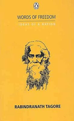 Words of Freedom Ideas of a Nation (Rabindranath Tagore)
