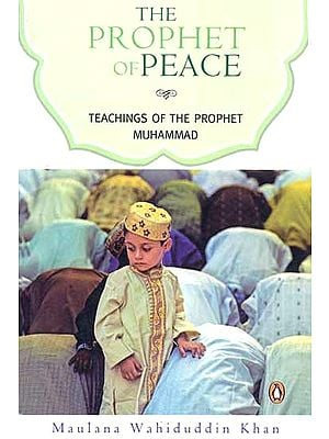 The Prophet of Peace (Teachings of the Prophet Muhammad)
