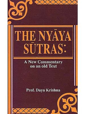 The Nyaya Sutras: A New Commentary on an Old Text