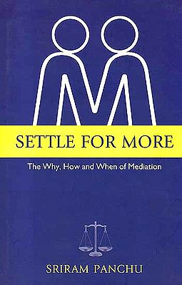 Settle for More: The Why, How and When of Mediation