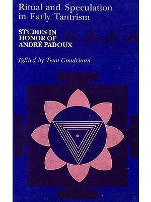 Ritual and Speculation in Early Tantrism: Studies in Honor of Andre Padoux
