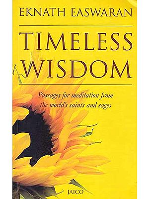 Timeless Wisdom (Passages for Meditation from the World's Saints and Sages)