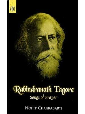 Rabindranath Tagore: Songs of Prayer