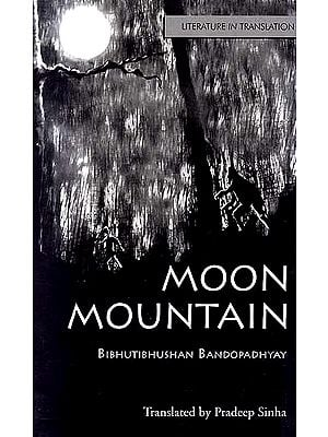 Moon Mountain: Literature in Translation (Bibhutibhushan Bandopadhyay)