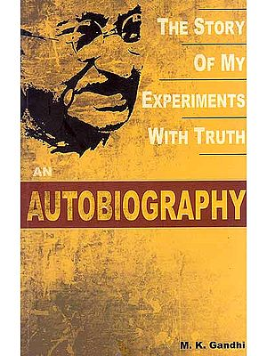 An Autobiography (The Story of My Experiments with Truth)