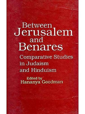 Between Jerusalem and Benares: Comparative Studies in Judaism and Hinduism