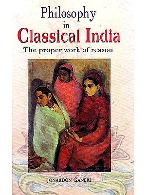 Philosophy in Classical India (The Proper work of Reason)