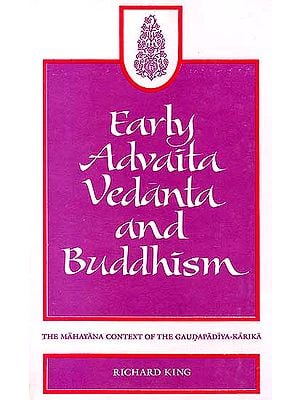 Early Advaita Vedanta and Buddhism (The Mahayana Context of the Gaudapadiya-karika)