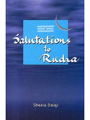 Salutations to Rudra (Based on the Exposition of Sri Rudram)